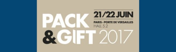 Salon Pack & Gift - 21/22 juin 2017 PARIS - PORTE DE VERSAILLES